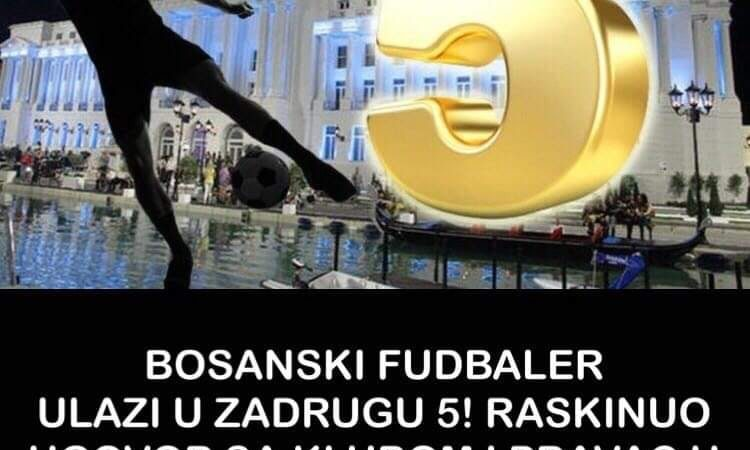 Pogledajte koji bosanski fudbaler ulazi u Zadrugu 5